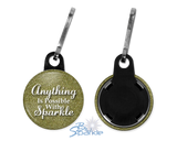 """Anything Is Possible With Sparkle"" Zipper Pulls"