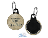 """You Were Born To Sparkle"" Key Chains"