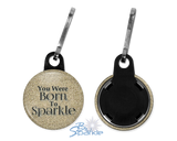 """You Were Born To Sparkle"" Zipper Pulls"