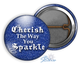 """Cherish The Way You Sparkle"" Pinback Buttons"