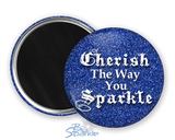 """Cherish The Way You Sparkle"" Magnets"
