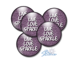 """Live Love Sparkle"" Pinback Buttons"
