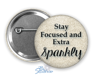"""Stay Focused and Extra Sparkly"" Pinback Buttons"