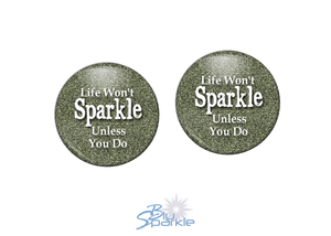 """Life Won't Sparkle Unless You Do"" Earrings"