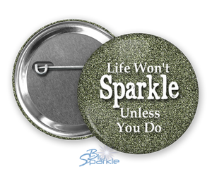 """Life Won't Sparkle Unless You Do"" Pinback Buttons"