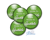 """I Was Meant To Sparkle"" Pinback Buttons"