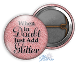 """When In Doubt Just Add Glitter"" Pinback Buttons"