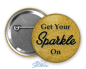 """Get Your Sparkle On"" Pinback Buttons"