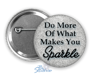 """Do More Of What Makes You Sparkle"" Pinback Buttons"