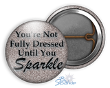 """You're Not Fully Dressed Until You Sparkle"" Pinback Buttons"