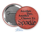 """Another Day, Another Chance to Sparkle"" Pinback Buttons"
