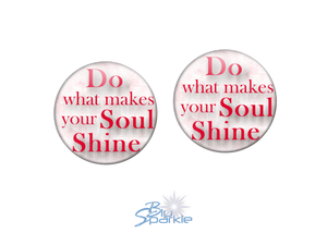 """Do What Makes Your Soul Shine"" Earrings"