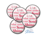 """Do What Makes Your Soul Shine"" Pinback Buttons"