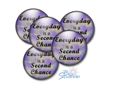 """Everyday Is A Second Chance"" Pinback Buttons"