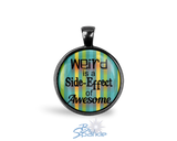 """Weird is a Side-Effect of Awesome"" Round Pendants"
