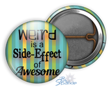 """Weird is a Side-Effect of Awesome"" Pinback Buttons"