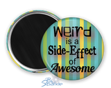 """Weird is a Side-Effect of Awesome"" Magnets"