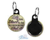 """Life Is Too Short To Be Wondering What If"" Key Chains"