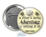 """Life Is Either A Daring Adventure Or Nothing At All"" Pinback Buttons"