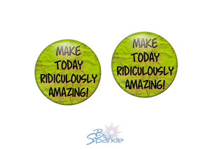 """Make Today Ridiculously Amazing!"" Earrings"