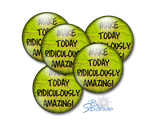 """Make Today Ridiculously Amazing!"" Pinback Buttons"