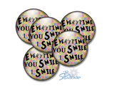 """Every Time YOU Smile, I Smile"" Pinback Buttons"
