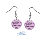 """Train Your Mind To See The Good In Everything"" Earrings"