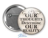 """Our Thoughts Determine Our Reality"" Pinback Buttons"
