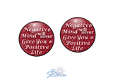 """A Negative Mind Will Never Give You A Positive Life"" Earrings"