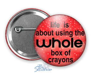 """Life Is About Using The Whole Box Of Crayons"" Pinback Buttons"