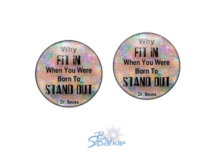 """Why FIT IN When You Were Born To STAND OUT!"" Earrings"