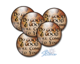 """Do Good And Good Will Come To You"" Pinback Buttons"