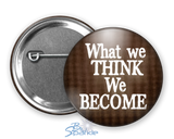 """What We Think, We Become"" Pinback Buttons"