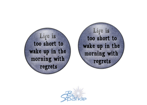 """Life's Too Short To Wake Up In The Morning With Regrets"" Earrings"