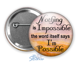 """Nothing Is Impossible … The Word Itself Says I'm Possible!"" Pinback Buttons"