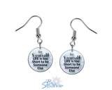 """Just Be YOURSELF. Life Is To Short To Be Someone Else."" Earrings"
