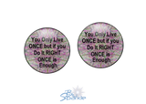 """You Only Live Once But If You Do It Right Once Is Enough"" Earrings"