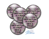 """You Only Live Once But If You Do It Right Once Is Enough"" Pinback Buttons"
