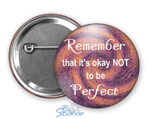 """Remember That It's Okay Not To Be Perfect"" Pinback Buttons"
