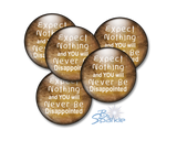 """Expect Nothing And You Will Never Be Disappointed"" Pinback Buttons"