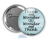 """Think and Wonder, Wonder and Think"" Pinback Buttons"