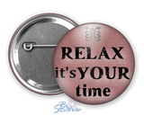 """Relax It's Your Time"" Pinback Buttons"