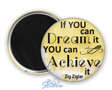 """If You Can Dream It You Can Achieve It"" Magnets"
