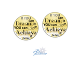 """If You Can Dream It You Can Achieve It"" Earrings"