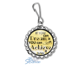 """If You Can Dream It You Can Achieve It"" Zipper Pulls"