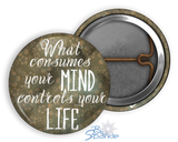 """What Consumes Your MIND Controls Your LIFE"" Pinback Buttons"