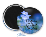 """Kindness Is The Greatest Wisdom"" Magnets"