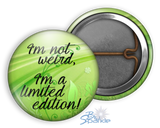 """I'm Not Weird, I'm A Limited Edition!"" Pinback Buttons"