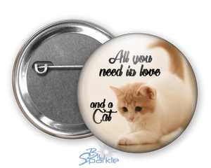 """All You Need Is Love And A Cat"" Pinback Buttons"