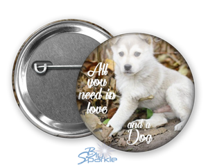 """All You Need Is Love And A Dog"" Pinback Buttons"